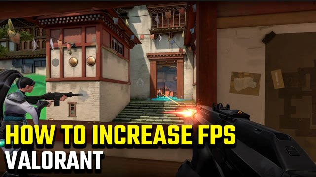 How to increase FPS in Valorant