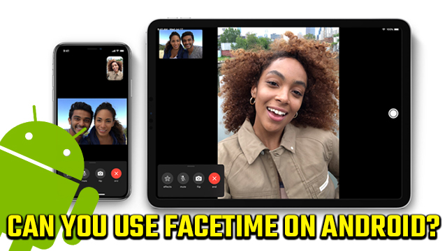 can you use facetime on android