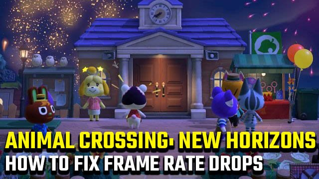 Animal Crossing: New Horizons frame-rate drops fix