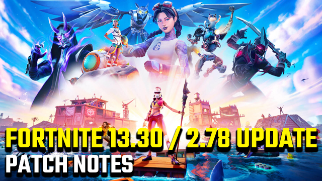FORTNITE 13.30 update patch notes 2.78