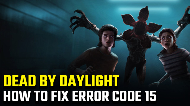 how to fix Dead by Daylight Error Code 15