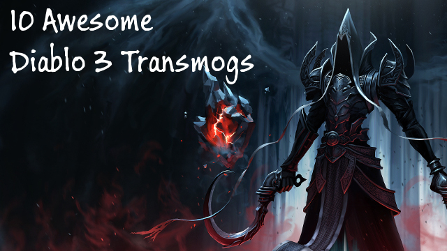 Top 10 Awesome Diablo 3 Transmogs