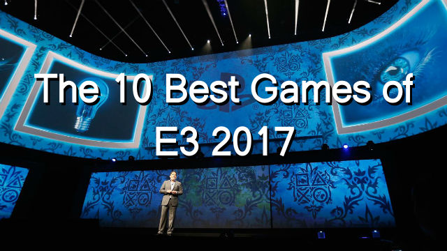The 10 Best Games of E3 2017 You Need to Know About