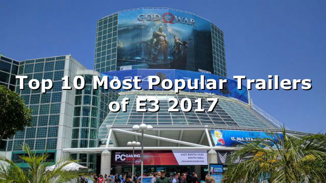 Top 10 Most Popular Trailers of E3 2017
